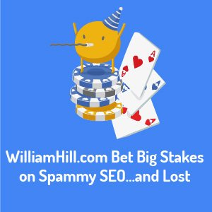 WilliamHill.com Bet Big Stakes on Spammy SEO…and Lost