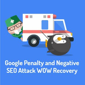 Google Penalty and Negative SEO Attack WOW Recovery
