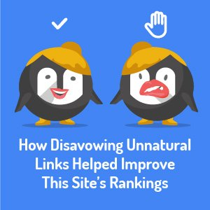 How Disavowing Unnatural Links Helped Improve