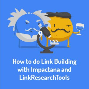 How to do Link Building with Impactana and LinkResearchTools