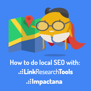 how-to-do-local-SEO-with-LinkResearchTools-and-Impactana