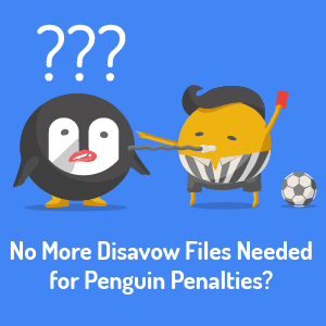 no-more-disavow-files-needed-for-penguin-penalties